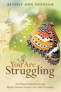 If You Are Struggling One Womans Journey through Bipolar Disorder, Trauma, and a Split Personality