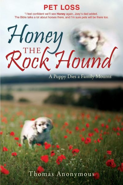Honey the Rock Hound: A Puppy Dies a Family Mourns