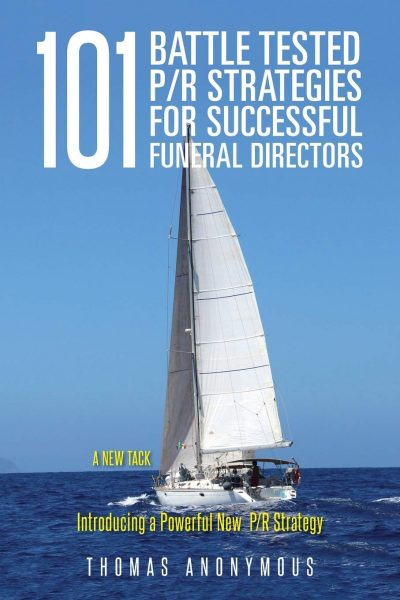 101 Battle Tested P/R Strategies for Successful Funeral Directors: Introducing a Powerful New P/R Strategy